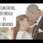 CHRISTIAN DATING: GOOD ENOUGH VS. GOD ORDAINED