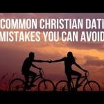 12 Avoidable Common Christian Dating Mistakes
