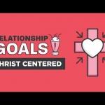 Relationship Goals Part 1 – Christ-Centered | Craig Groeschel