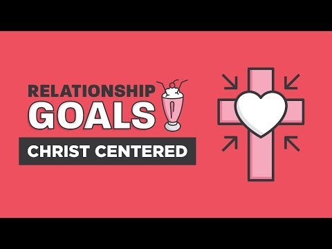 Relationship Goals Part 1 – Christ-Centered | Craig Groeschel