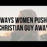 Don't Push Him Away: 5 Ways Women Push a Christian Guy Away (Christian Relationship Tips for Women)